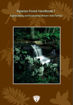 Riparian Forest Handbook 1: Appreciating and Evaluating Stream Side Forests